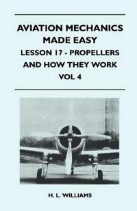 Aviation Mechanics Made Easy - Lesson 17 - Propellers And How They Work - Vol 4