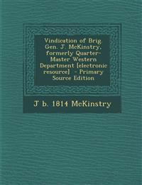 Vindication of Brig. Gen. J. McKinstry, formerly Quarter-Master Western Department [electronic resource]