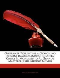 Onoranze Fiorentine a Gioachino Rossini Inaugurandosi in Santa Croce Il Monumento Al Grande Maestro (Xxiii Giugno Mcmii)
