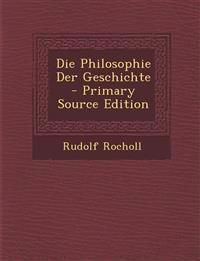 Die Philosophie Der Geschichte - Primary Source Edition