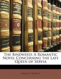The Bindweed: A Romantic Novel Concerning the Late Queen of Servia