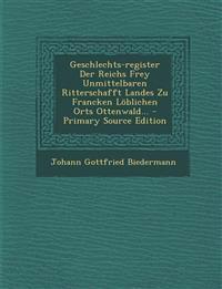 Geschlechts-Register Der Reichs Frey Unmittelbaren Ritterschafft Landes Zu Francken Loblichen Orts Ottenwald... - Primary Source Edition