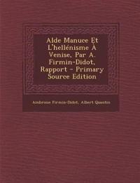 Alde Manuce Et L'Hellenisme a Venise, Par A. Firmin-Didot, Rapport - Primary Source Edition