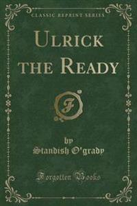 Ulrick the Ready (Classic Reprint)