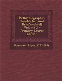 [Selbstbiographie, Tagebücher und Briefwechsel] Volume 2 - Primary Source Edition