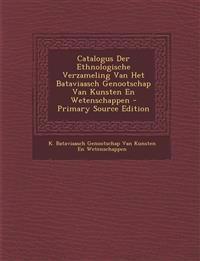 Catalogus Der Ethnologische Verzameling Van Het Bataviaasch Genootschap Van Kunsten En Wetenschappen - Primary Source Edition