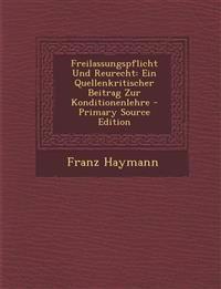 Freilassungspflicht Und Reurecht: Ein Quellenkritischer Beitrag Zur Konditionenlehre - Primary Source Edition