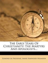 The Early Years Of Christianity: The Martyrs And Apologists...