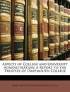 Aspects of College and University Administration: A Report to the Trustees of Dartmouth College
