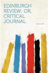 Edinburgh Review; Or, Critical Journal Volume 140
