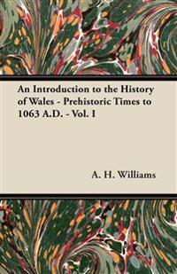 An Introduction to the History of Wales - Prehistoric Times to 1063 A.D. - Vol. I