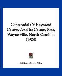Centennial of Haywood County and Its County Seat, Waynesville, North Carolina
