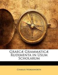 Graecæ Grammaticæ Rudimenta in Usum Scholarum