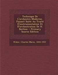 Technique de L'Orchestre Moderne, Faisant Suite Au Traite D'Instrumentation Et D'Orchestration de H. Berlioz; - Primary Source Edition