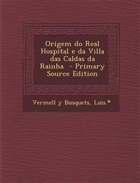 Origem do Real Hospital e da Villa das Caldas da Rainha