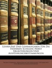 Lehrpläne Und Lehraufgaben Für Die Höheren Schulen: Nebst Erläuterungen Und Ausführungsbestimmungen