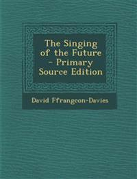 The Singing of the Future - Primary Source Edition