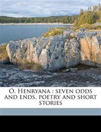 O. Henryana : seven odds and ends, poetry and short stories