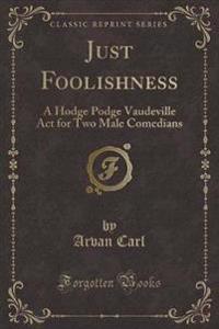 Just Foolishness