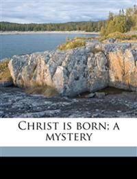 Christ is born; a mystery