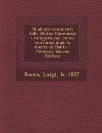 Di alcuni commenti della Divina Commedia : composti nei primi vent'anni dopo la morte di Dante