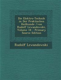 Die Elektro-Technik in Der Praktischen Heilkunde /Von Rudolf Lewandowski, Volume 18