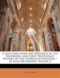 A Selection from the Writings of the Reformers and Early Protestant Divines of the Church of England / by Legh Richmond, Volume 2