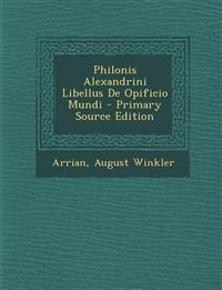 Philonis Alexandrini Libellus De Opificio Mundi