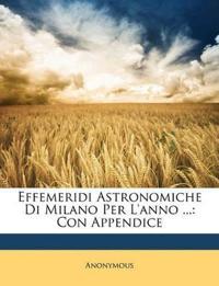 Effemeridi Astronomiche Di Milano Per L'anno ...: Con Appendice