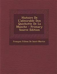 Histoire De L'admirable Don Quichotte De La Manche - Primary Source Edition