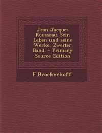 Jean Jacques Rousseau. Sein Leben und seine Werke. Zweiter Band. - Primary Source Edition