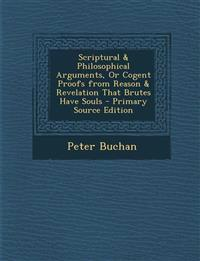Scriptural & Philosophical Arguments, or Cogent Proofs from Reason & Revelation That Brutes Have Souls