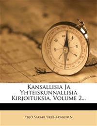 Kansallisia Ja Yhteiskunnallisia Kirjoituksia, Volume 2...