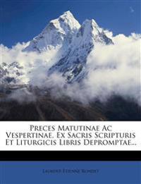 Preces Matutinae Ac Vespertinae, Ex Sacris Scripturis Et Liturgicis Libris Depromptae...