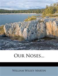 Our Noses...