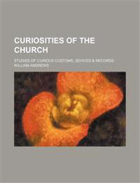 Curiosities of the Church; Studies of Curious Customs, Sevices & Records