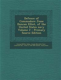 Defence of Commodore Jesse Duncan Elliot, of the United States Navy Volume 2 - Primary Source Edition