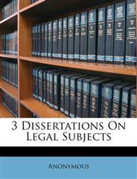 3 Dissertations On Legal Subjects