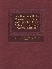 Les Diamans de La Couronne: Opera-Comique En Trois Actes... - Primary Source Edition