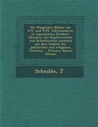 Die fliegenden Blätter des XVI. und XVII. Jahrhunderts, in sogenannten Einblatt-Drucken mit Kupfersichten und Holzschnitten zunächst aus dem Gebiete d