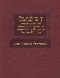 Fiestas Civicas En Celebracion del 4. Centenario del Descubrimiento de America - Primary Source Edition