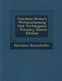 Giordano Bruno's Weltanschauung Und Verhängniss - Primary Source Edition