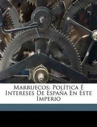 Marruecos: Política É Intereses De España En Este Imperio