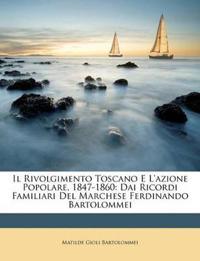 Il Rivolgimento Toscano E L'azione Popolare, 1847-1860: Dai Ricordi Familiari Del Marchese Ferdinando Bartolommei
