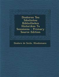 Diodorou Tou Sikeliotou Bibliothekes Historikes Ta Sozomena - Primary Source Edition