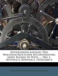 Antiquariats-Katalog der Wallishausser'schen Buchhandlung (Josef Klemm) In Wien, No. 1., Austriaca, Bohemica, Hungarica