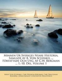 Minnen Ur Sveriges Nyare Historia, Samlade Af B. Von Schinkel ... Författade Och Utg. Af C.W. Bergman ... 1.-10. Del, Volume 1
