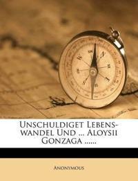 Unschuldiget Lebens-wandel Und ... Aloysii Gonzaga ......