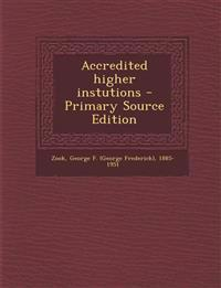 Accredited Higher Instutions - Primary Source Edition
