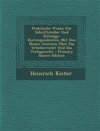 Praktische Winke Fur Schriftsteller Und Zeitungs-Korrespondenten: Mit Den Neuen Gesetzen Uber Das Urheberrecht Und Das Verlagsrecht - Primary Source E